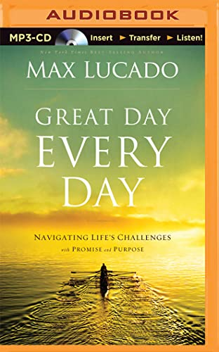 Great Day Every Day: Navigating Life's Challenges with Promise and Purpose: Max Lucado