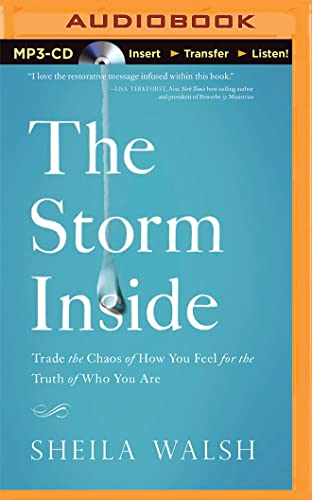 The Storm Inside: Trade the Chaos of How You Feel for the Truth of Who You Are: Walsh, Sheila