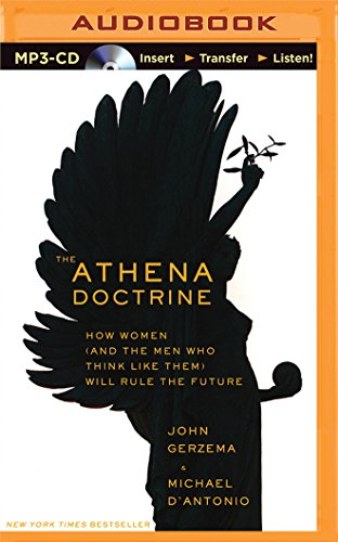 The Athena Doctrine: How Women (and the Men Who Think Like Them) Will Rule the Future: John Gerzema
