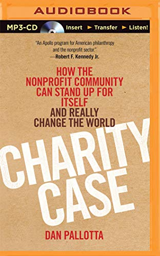 Charity Case: How the Nonprofit Community Can Stand Up for Itself and Really Change the World: ...
