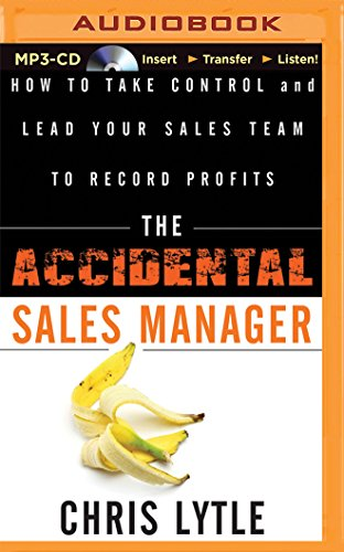 The Accidental Sales Manager: How to Take Control and Lead Your Sales Team to Record Profits: Lytle...