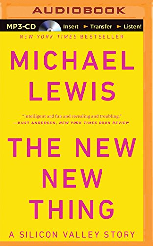 The New New Thing: A Silicon Valley Story: Lewis, Michael