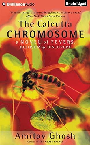 The Calcutta Chromosome: A Novel of Fevers, Delirium & Discovery: Ghosh, Amitav