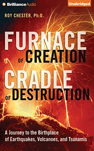Furnace of Creation, Cradle of Destruction: A Journey to the Birthplace of Earthquakes, Volcanoes, ...