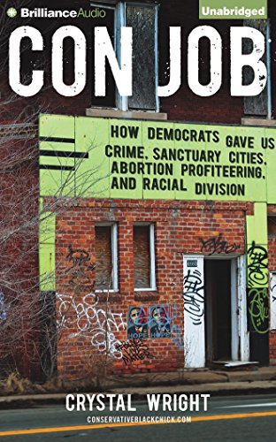 9781501271533: Con Job: How Democrats Gave Us Crime, Sanctuary Cities, Abortion Profiteering, and Racial Division