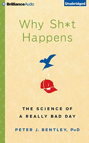 Why Sh*t Happens: The Science of a Really Bad Day: Bentley, Peter J.