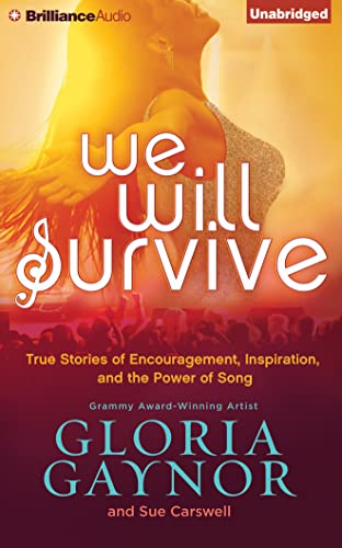 We Will Survive: True Stories of Encouragement, Inspiration, and the Power of Song: Gaynor, Gloria;...