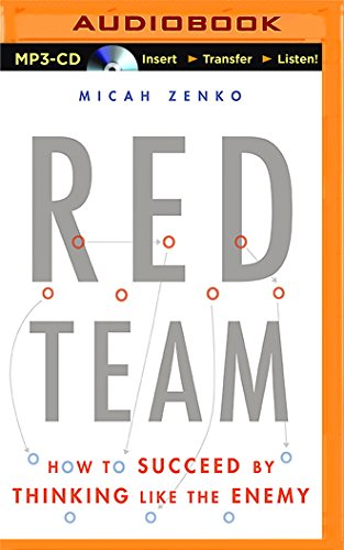 Red Team: How to Succeed by Thinking Like the Enemy: Micah Zenko