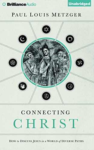 Connecting Christ: How to Discuss Jesus in a World of Diverse Paths: Metzger, Paul Louis