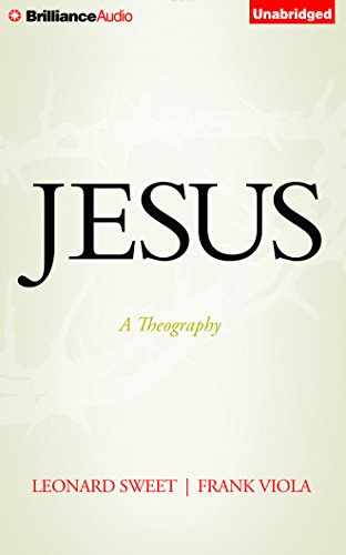 Jesus: A Theography: Frank Viola; Leonard Sweet