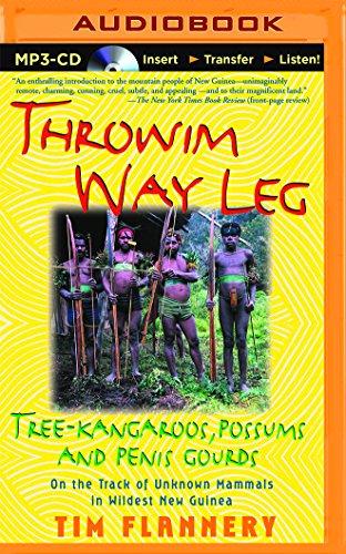 Throwim Way Leg: Tree-Kangaroos, Possums, and Penis Gourds: Flannery, Tim