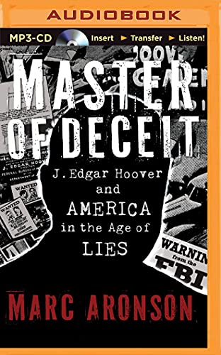 Master of Deceit: J. Edgar Hoover and America in the Age of Lies: Marc Aronson