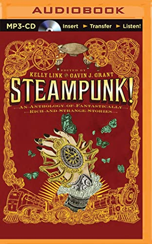 Steampunk! an Anthology of Fantastically Rich and Strange Stories: Kelly Link; Kelly Link (Editor);...