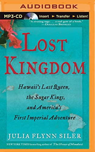 9781501279782: Lost Kingdom: Hawaii's Last Queen, the Sugar Kings, and America's First Imperial Adventure
