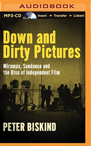 Down and Dirty Pictures: Miramax, Sundance and the Rise of Independent Film: Peter Biskind