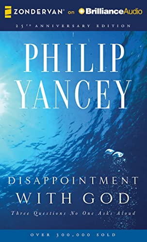 Disappointment with God: Three Questions No One Asks Aloud: Philip Yancey