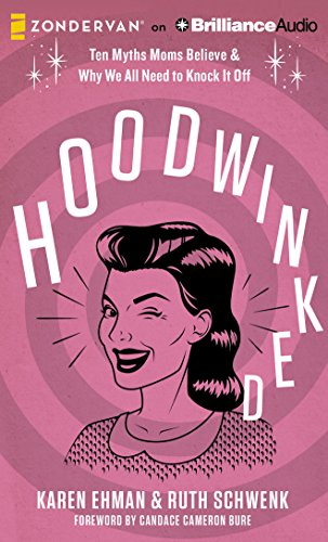 9781501281488: Hoodwinked: Ten Myths Moms Believe & Why We All Need to Knock It Off