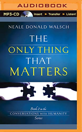 The Only Thing That Matters: Neale Donald Walsch