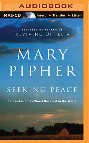 Seeking Peace: Chronicles of the Worst Buddhist in the World: Mary, PhD Pipher