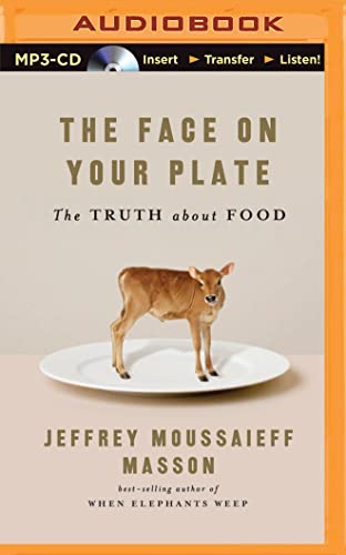 The Face on Your Plate, the Face on Your Plate: The Truth about Food: Jeffrey Moussaieff Masson; ...