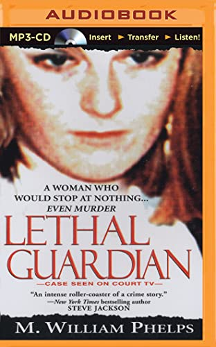 Lethal Guardian: M William Phelps