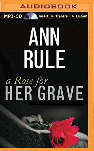 A Rose for Her Grave: And Other True Cases (Ann Rule's Crime Files): Ann Rule