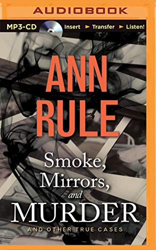 Smoke, Mirrors, and Murder: And Other True Cases: Ann Rule