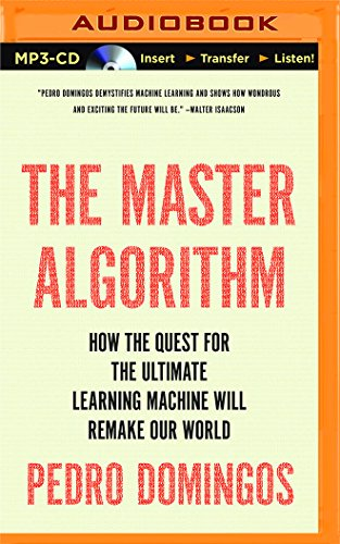 The Master Algorithm: How the Quest for the Ultimate Learning Machine Will Remake Our World: Pedro ...