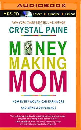 Money-Making Mom: How Every Woman Can Earn More and Make a Difference: Crystal Paine