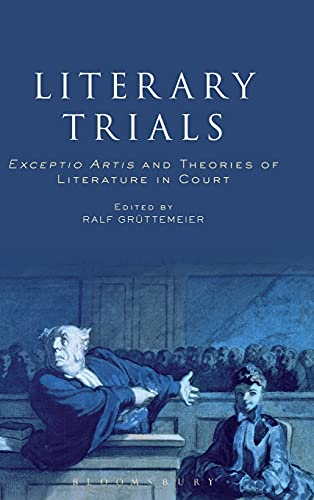 9781501303173: Literary Trials: Exceptio Artis and Theories of Literature in Court