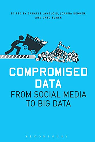 Compromised Data: From Social Media to Big Data: Elmer Greg