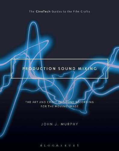 Production Sound Mixing: The Art and Craft of Sound Recording for the Moving Image (The CineTech ...