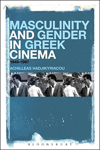 Masculinity and Gender in Greek Cinema: 1949-1967: Hadjikyriacou, Achilleas