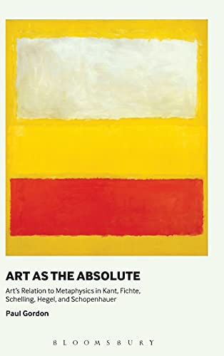 Art as the Absolute: Art's Relation to Metaphysics in Kant, Fichte, Schelling, Hegel and ...