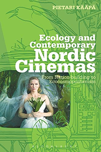 9781501308604: Ecology and Contemporary Nordic Cinemas: From Nation-building to Ecocosmopolitanism (Topics and Issues in National Cinema)