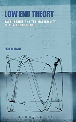 9781501309939: Low End Theory: Bass, Bodies and the Materiality of Sonic Experience