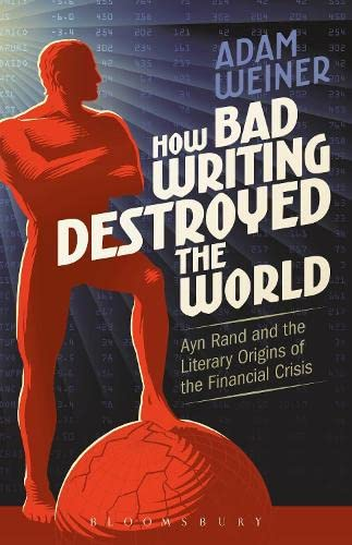 9781501313110: How Bad Writing Destroyed the World: Ayn Rand and the Literary Origins of the Financial Crisis