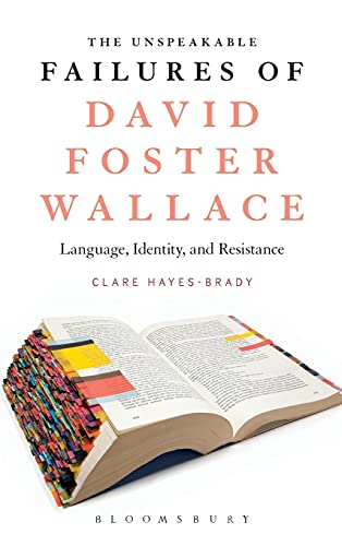9781501313523: The Unspeakable Failures of David Foster Wallace: Language, Identity, and Resistance