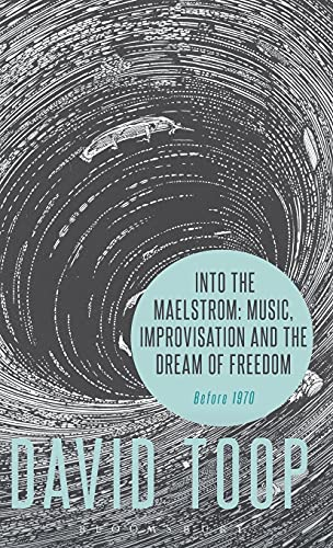 9781501314513: Into the Maelstrom: Music, Improvisation and the Dream of Freedom: Before 1970