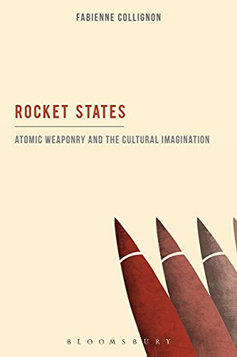 9781501317651: Rocket States: Atomic Weaponry and the Cultural Imagination