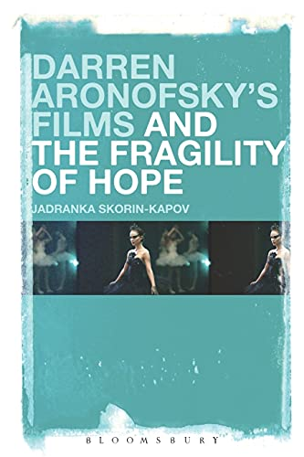 9781501320156: Darren Aronofsky's Films and the Fragility of Hope
