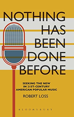 Nothing Has Been Done Before: Seeking the New in 21st-Century American Popular Music (Alternate ...