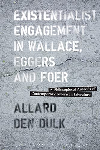 9781501322679: Existentialist Engagement in Wallace, Eggers and Foer: A Philosophical Analysis of Contemporary American Literature