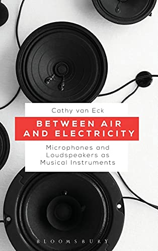 9781501327605: Between Air and Electricity: Microphones and Loudspeakers as Musical Instruments