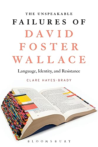 9781501335846: The Unspeakable Failures of David Foster Wallace: Language, Identity, and Resistance