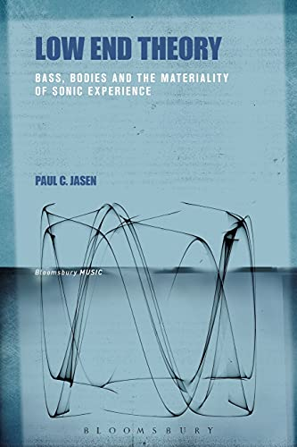 9781501335914: Low End Theory: Bass, Bodies and the Materiality of Sonic Experience