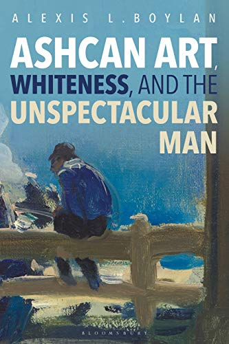 9781501371813: Ashcan Art, Whiteness, and the Unspectacular Man