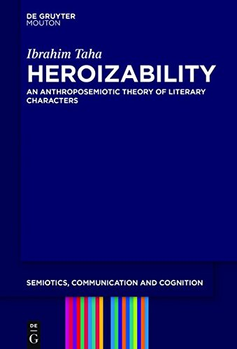 9781501502668: Heroizability: An Anthroposemiotic Theory of Literary Characters (Semiotics, Communication and Cognition [Scc])
