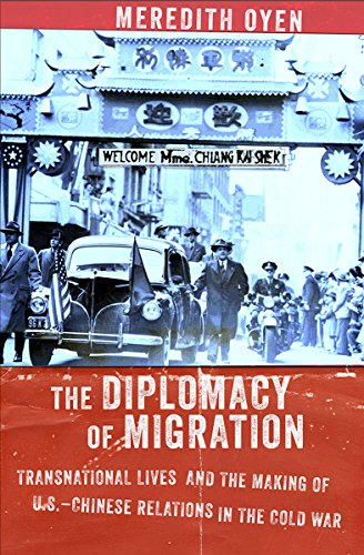 The Diplomacy of Migration: Transnational Lives and the Making of U.S.-Chinese Relations in the ...