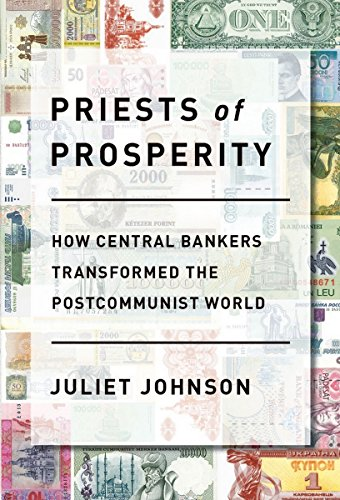 Priests of Prosperity: How Central Bankers Transformed the Postcommunist World (Cornell Studies in ...
